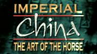 Imperial China: The Art of the Horse