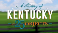 A History of Kentucky In 25 Objects